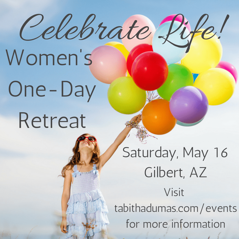 Celebrate Life! Women's one-day retreat. Visit www.tabithadumas.com-events for more information.