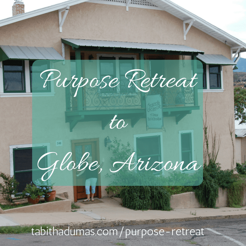 purpose retreat at the Chrysocolla Inn, Globe AZ hosted by tabithadumas.com