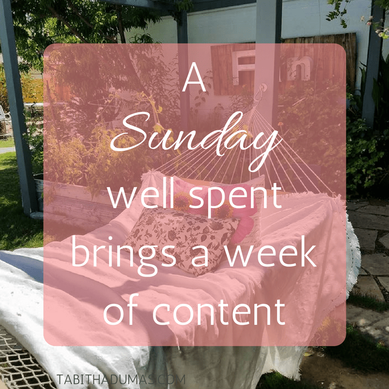 A Sunday well spent brings a week of content - tabithadumas.com