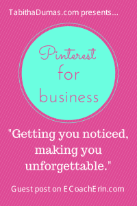 """Pinterest for business: getting you noticed, making you unforgettable"""" guest post on ecoacherin.com from tabithadumas.com image and influence consultant"""