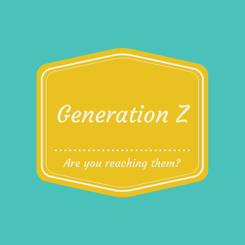 Are you reaching Generation Z?