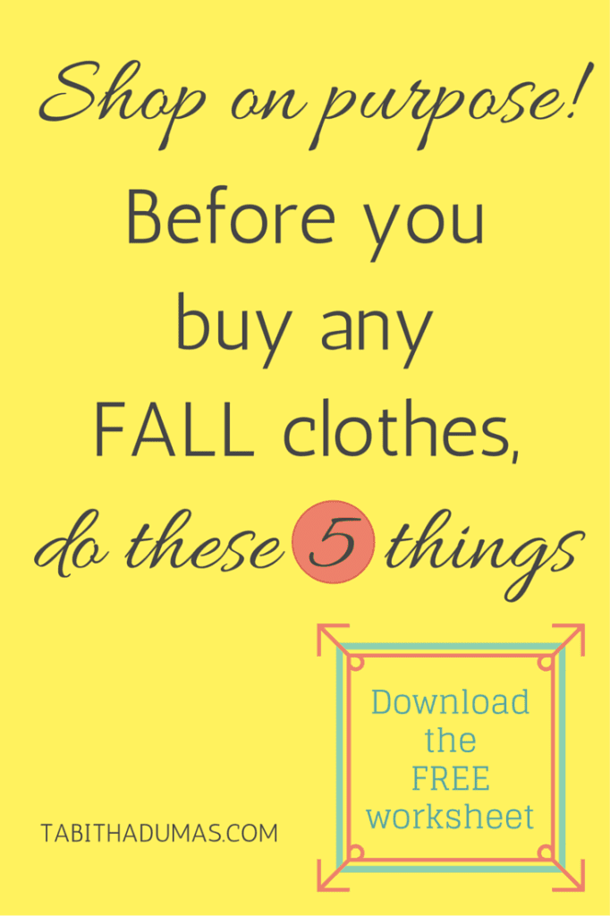 Shop on purpose! Before you buy any fall clothes, do these 5 things. Shop on purpose! from Tabithadumas.com