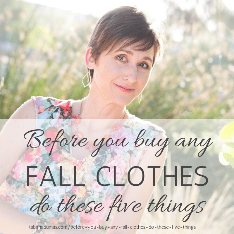 Before you buy any fall clothes. Fall shopping fall wardrobe fall style Tabitha Dumas Phoenix Image Consultant