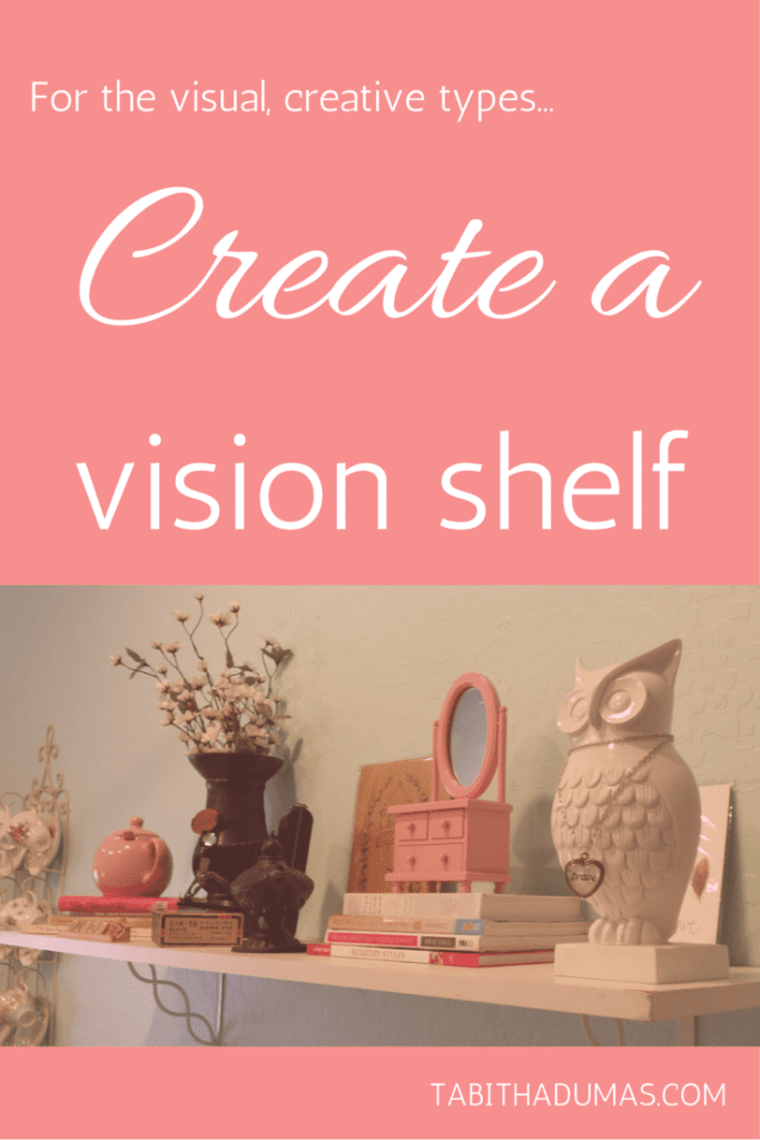 Create a vision shelf! Perfect for people who are creative and like to tinker with things. TABITHADUMAS.COM