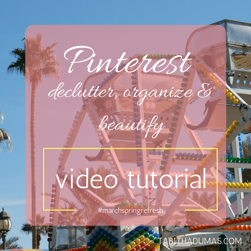 Pinterest declutter, organize and beautify video tutorial #marchspringrefresh