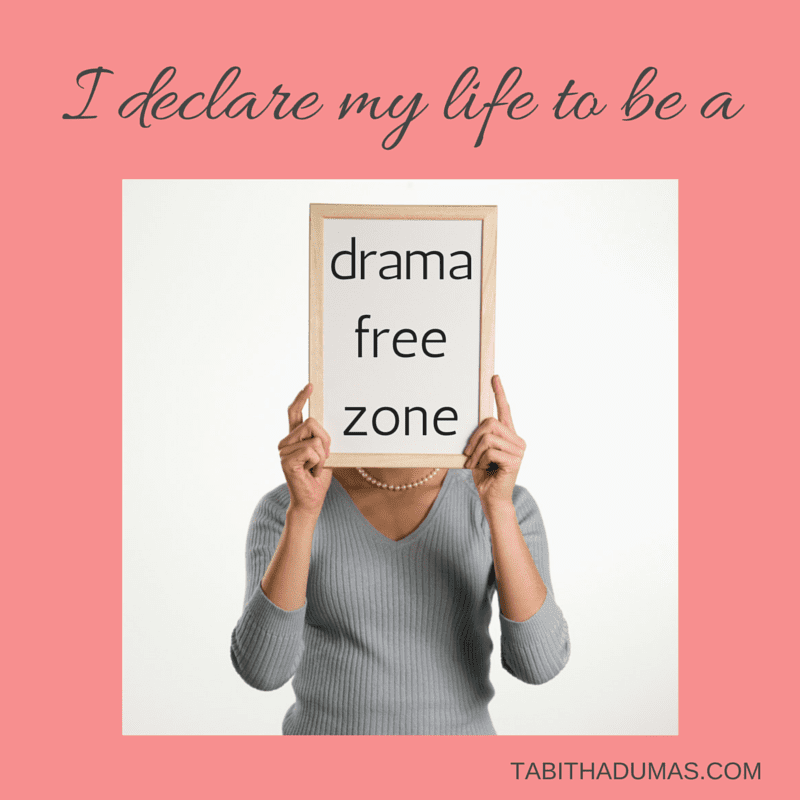 I declare my life to be a drama free zone