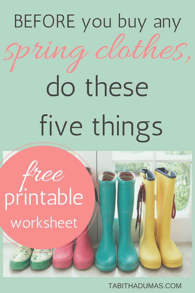 Before you buy any spring clothes, do these five things...with FREE printable worksheet!! tabithadumas.com