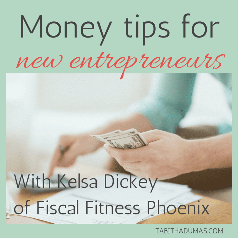Money tips for new entrepreneurs with Kelsa Dickey from Fiscal Fitness