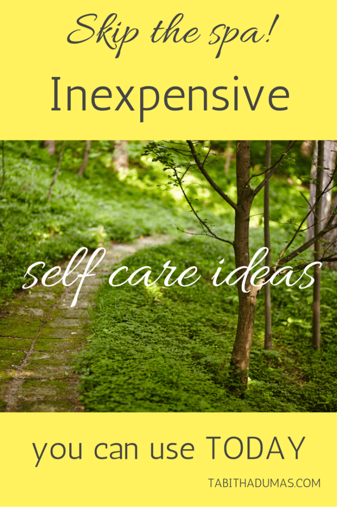 Skip the spa! Inexpensive self care ideas you can use TODAY! From Tabitha Dumas, self care pro.