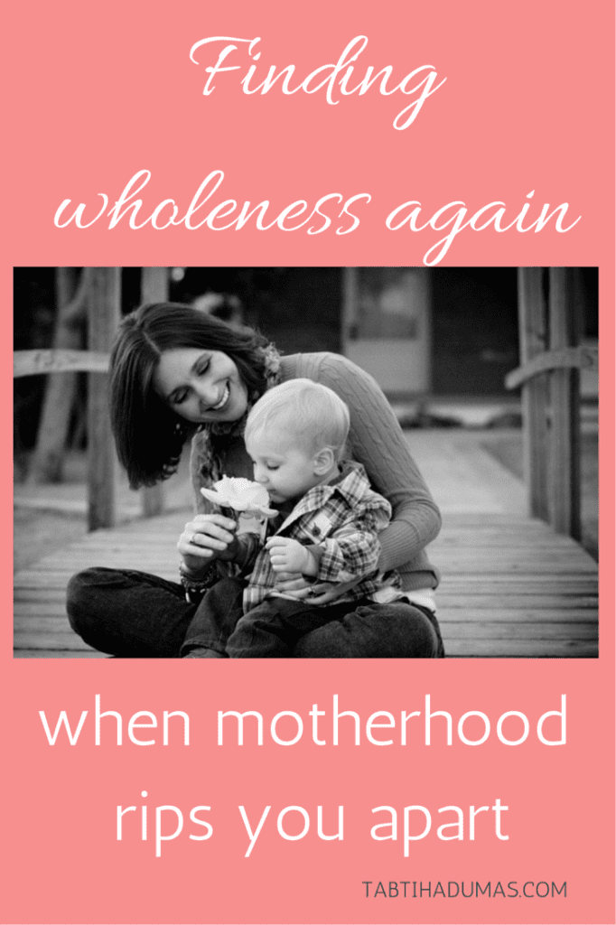 Finding wholeness again when motherhood rips you apart. From TabithaDumas.com