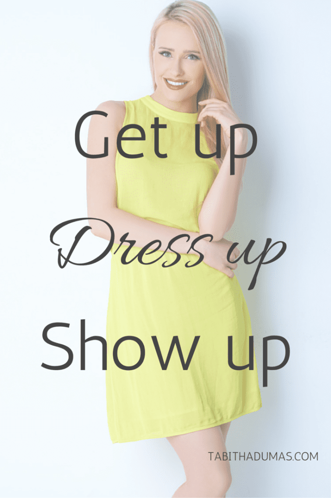 Get up, dress up, show up! Dress for the mood you want by TabithaDumas.com, Image and Influence Strategist