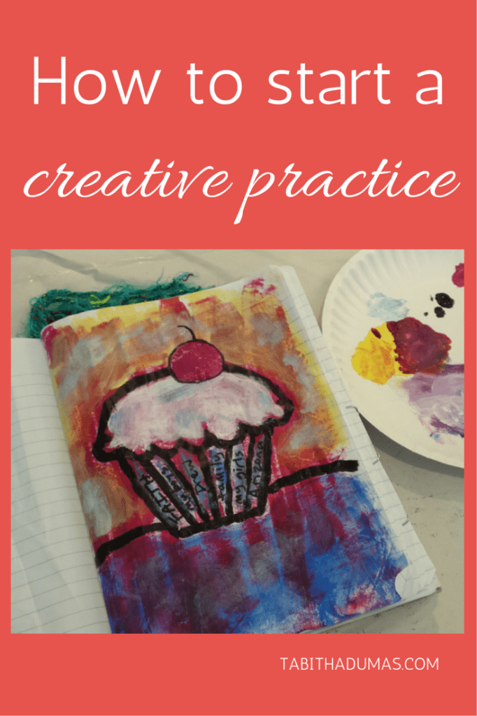 How to start a creative practice. Tips for celebrating your creativity on a regular basis from Tabitha Dumas