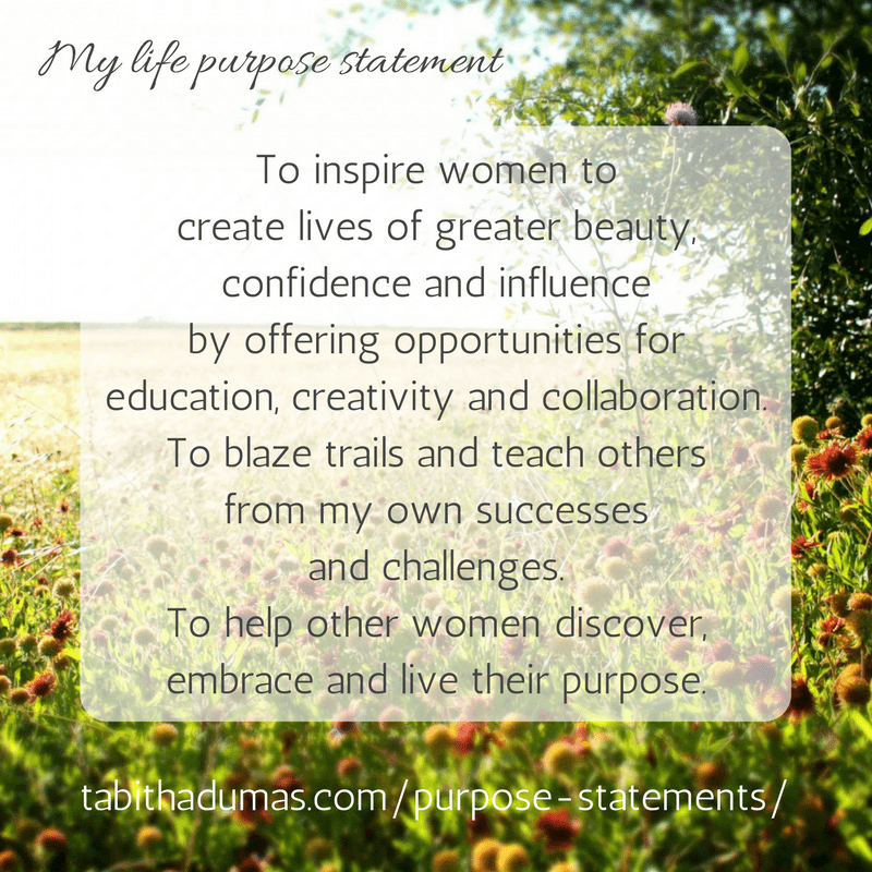Life purpose statement, mission statement. Tabitha Dumas tabithadumas.com