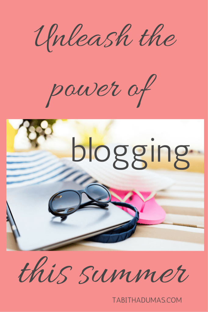 Unleash the power of blogging this summer!