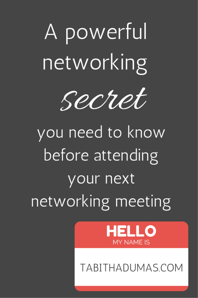 A powerful networking secret you need to know before attending your next networking meeting. From Tabithadumas.com