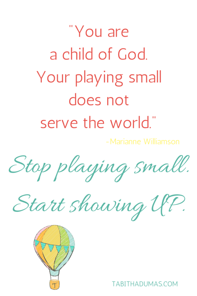 Stop playing small. Start showing UP. TabithaDumas.com