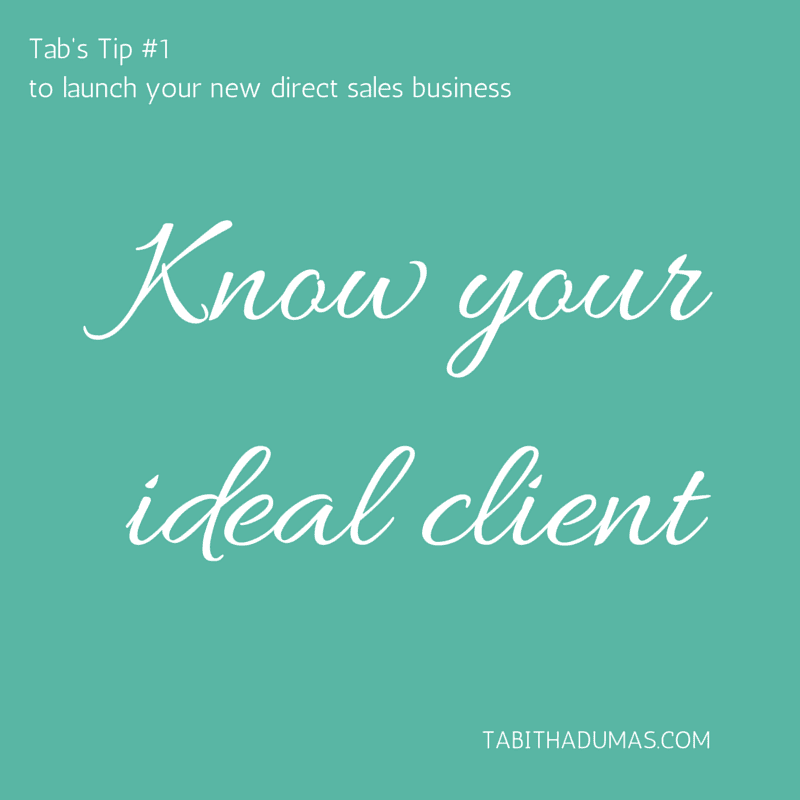 Tab's Tip #1 for launching your new direct sales business: know your ideal client