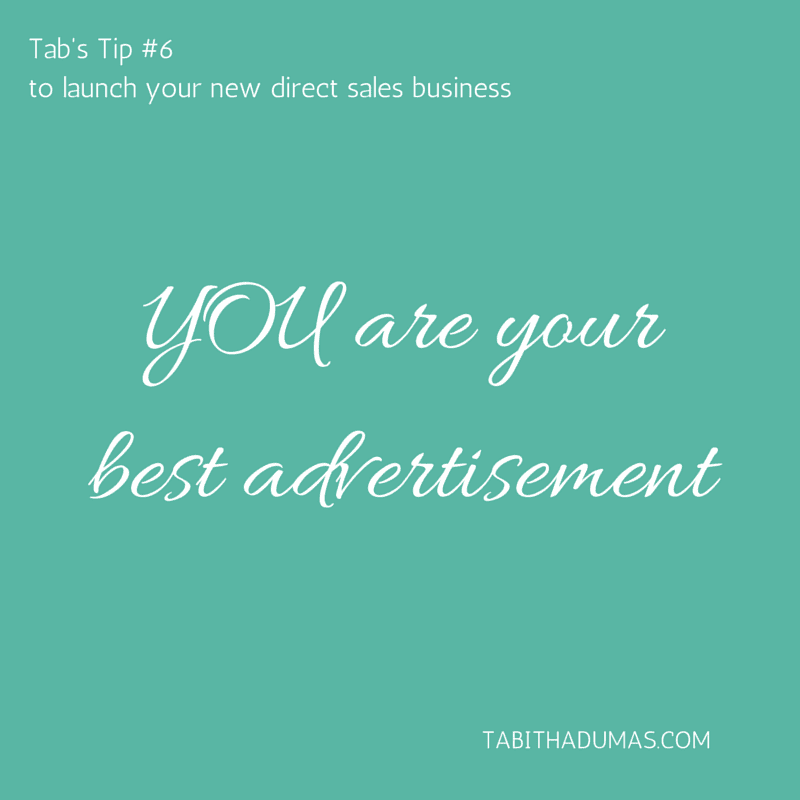 Tab's Tip #6 to launch your new direct sales business- you are your best advertisement