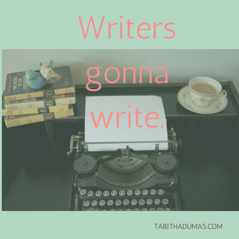 Writers gonna write. I'm writing a book in 2016! www.tabithadumas.com