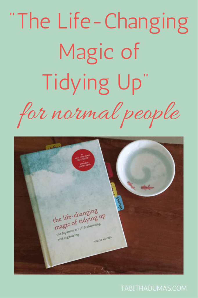 -The Life-Changing Magic of Tidying Up- for normal people. Tidy up once and be done decluttering for good! From TabithaDumas.com