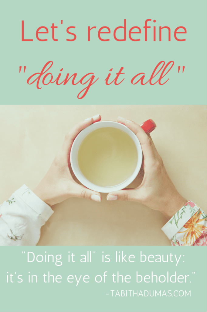 "Let's redefine ""doing it all."" It's like beauty--it's in the eye of the beholder. by Tabithadumas.com"