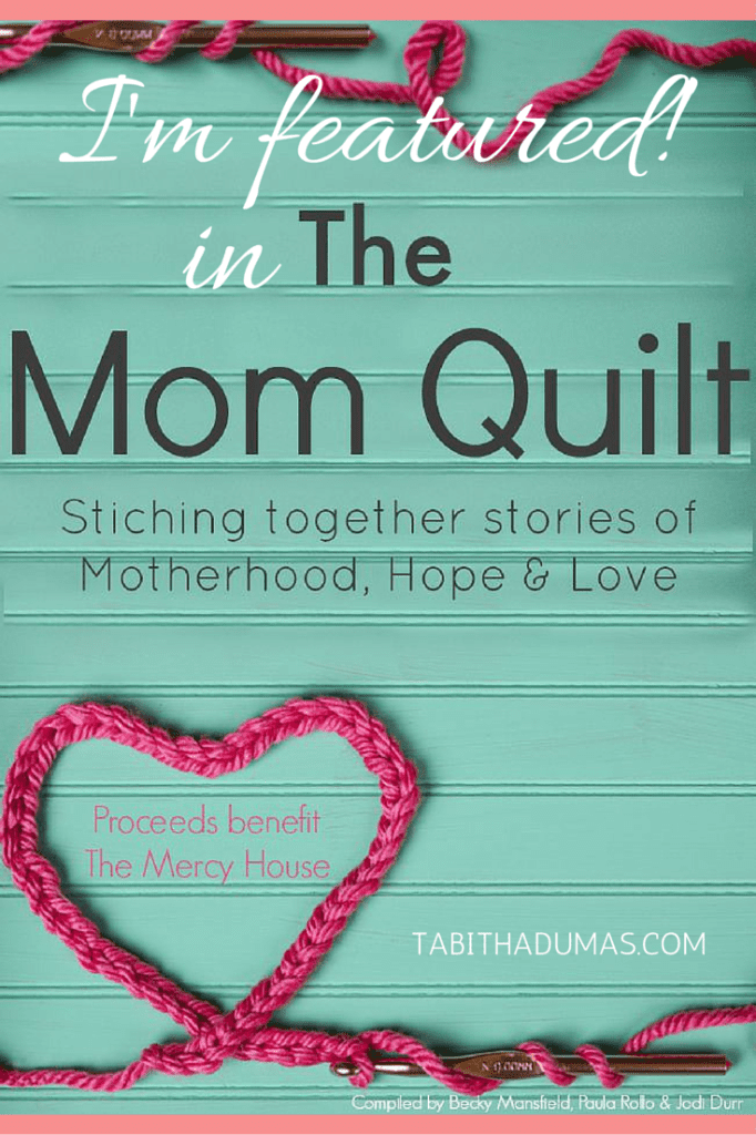 I'm featured in The Mom Quilt! Proceeds benefit Mercy House. tabithadumas.com
