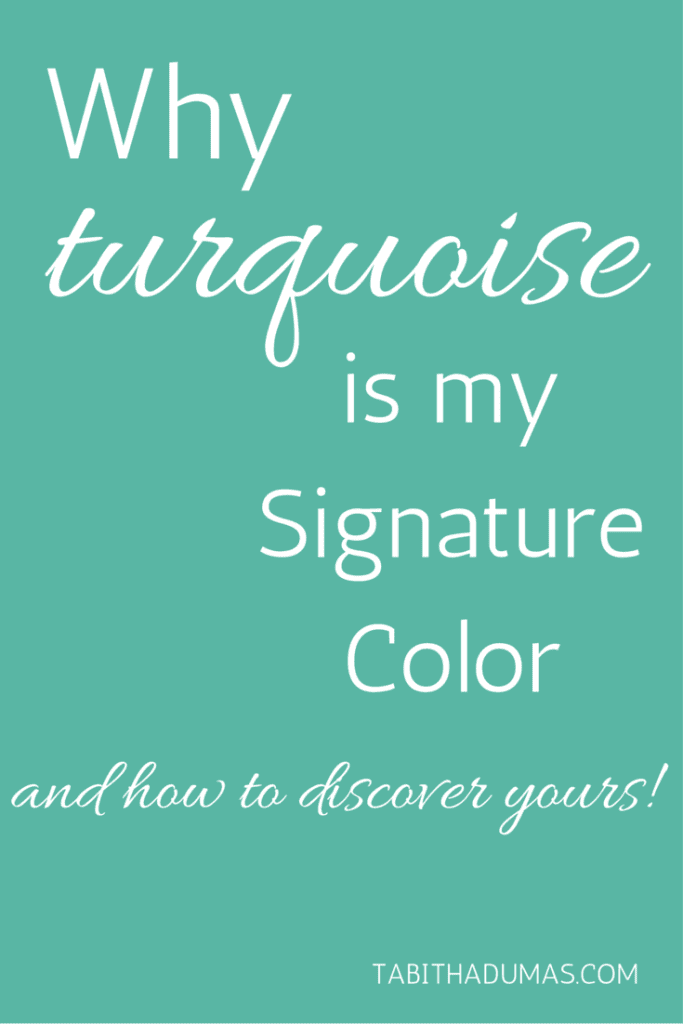 Why turquoise is my Signature Color...and how you can discover YOURS! from Tabithadumas.com home of the Signature Color Experience