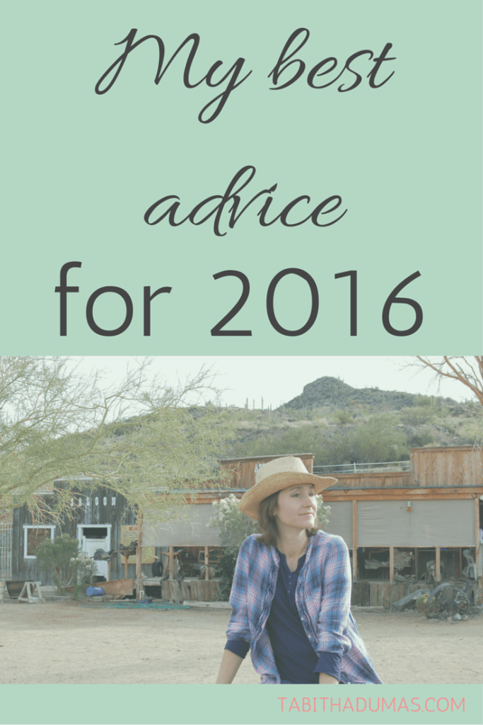 My best advice for 2016. from tabithadumas.com if you want your best year yet.