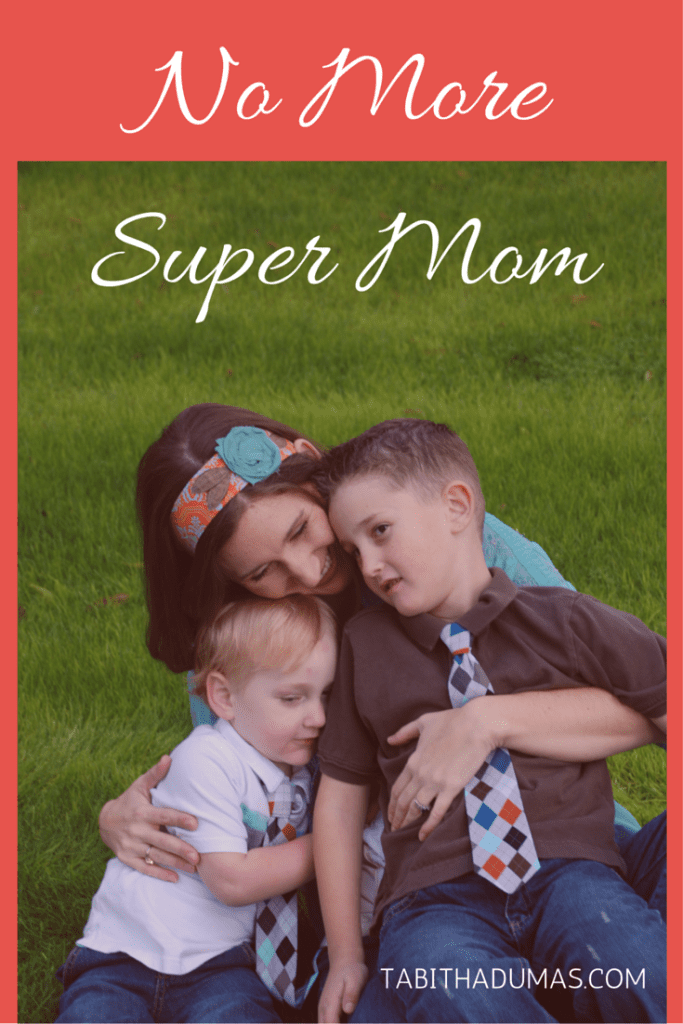 No More Super Mom. My story of overcoming -try harder- living to pursue God's best for me. by tabithadumas.com