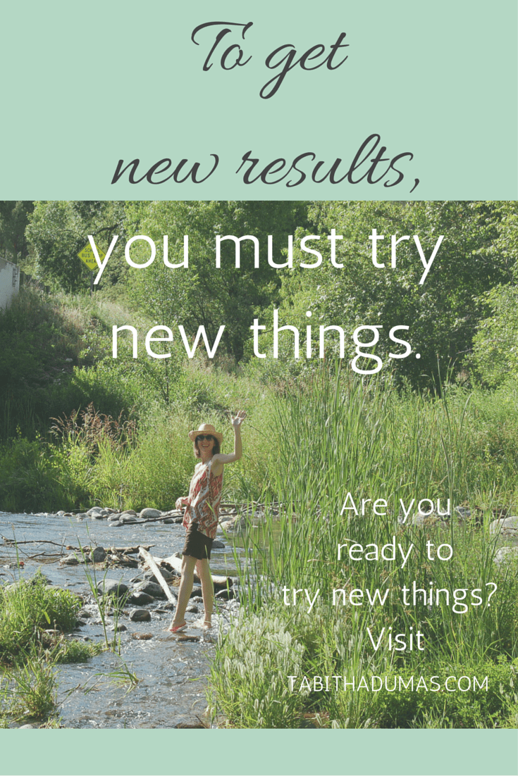 My Mantra For 2015: To Get New Results, Try New Things