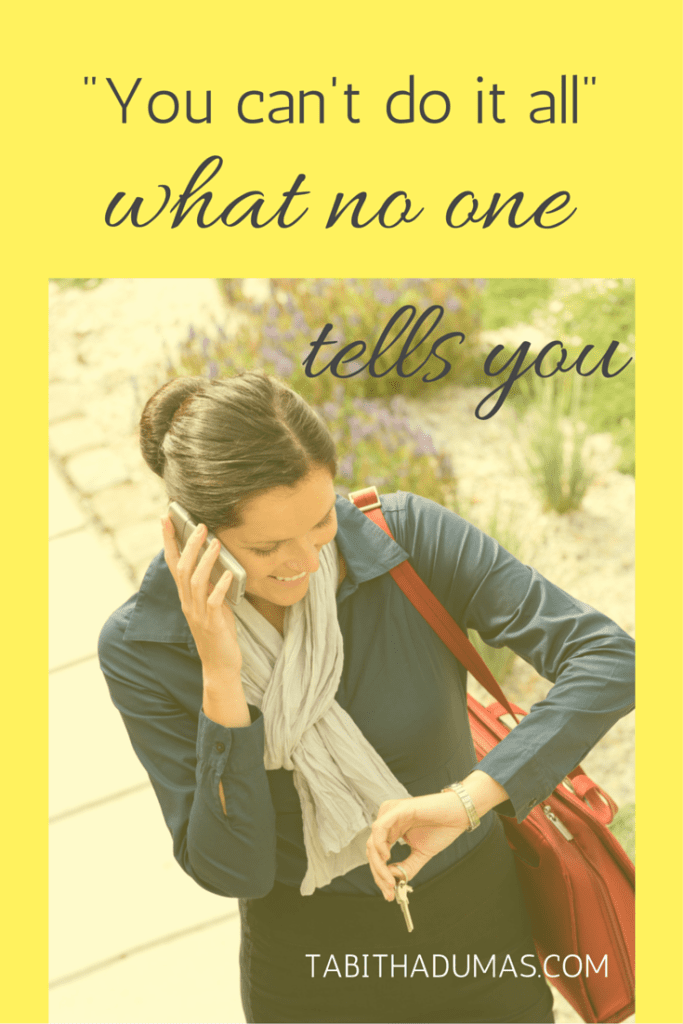 What no one tells you about -you can't do it all.- by tabithadumas.com