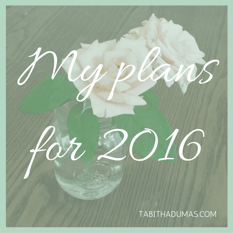Where I reveal my plans for 2016. I'd love to know your plans, too! tabithadumas.com