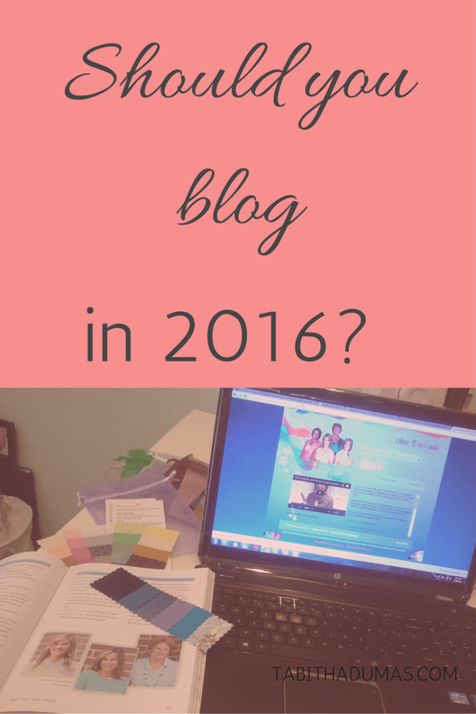 Should you blog in 2016- What does it really take to be a blogger- And...are you ready- tabithadumas.com