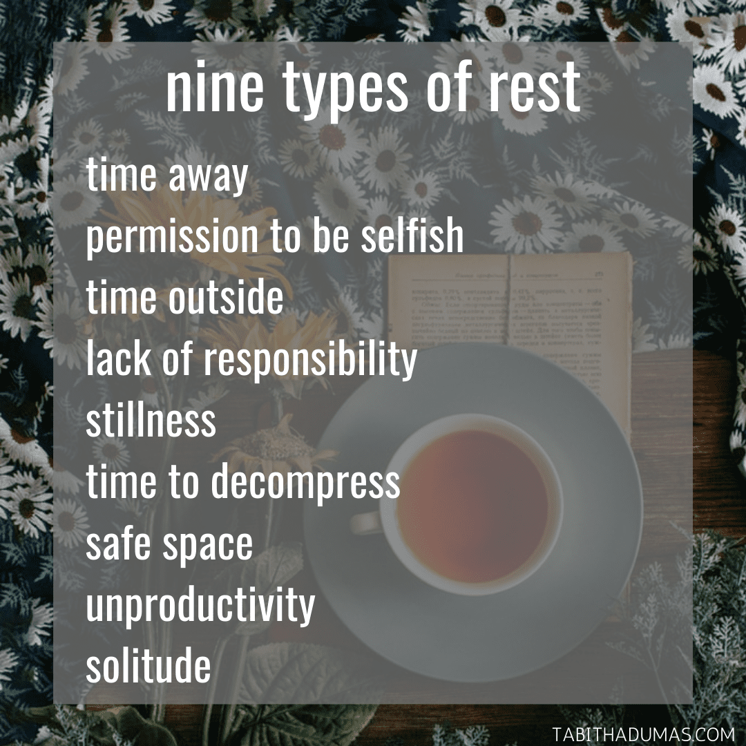 You have permission to rest in a way that helps you decompress and recharge! Nine Types of Rest Tabitha Dumas blogger