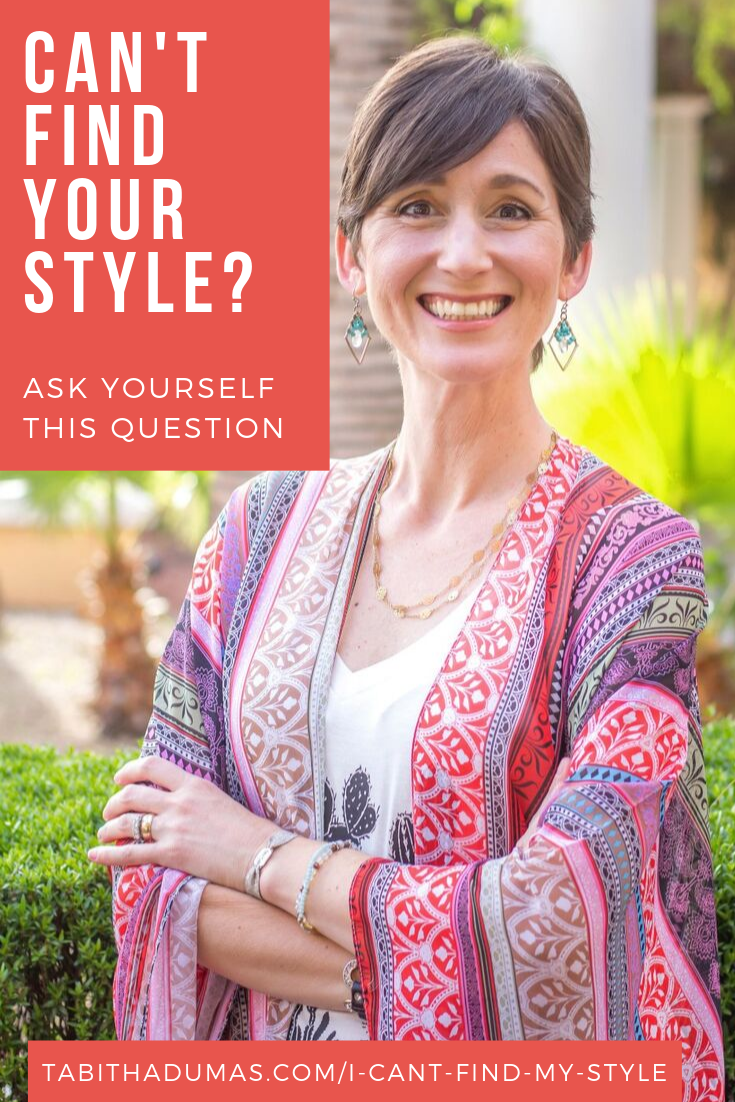 Can't find your style? Ask yourself this question! From Tabitha Dumas Phoenix Image Consultant