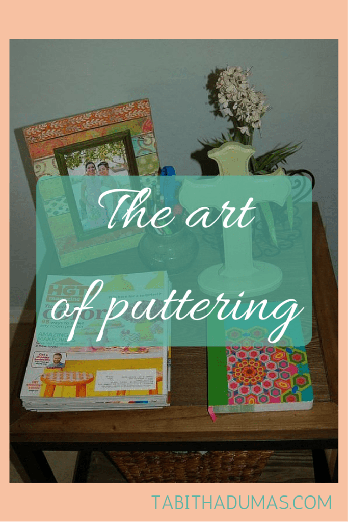 She defines puttering. It's an art form of slowly doing small little projects around the house. Perfect for people like me who can't just take a day off! tabithadumas.com