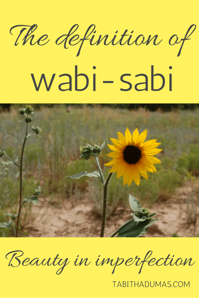 The definition of wabi-sabi- beauty in imperfection. From tabithadumas.com