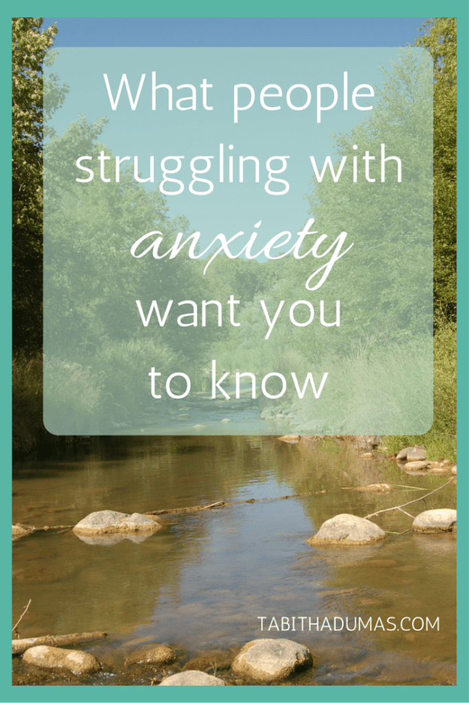 What people struggling with anxiety want you to know by tabithadumas.com