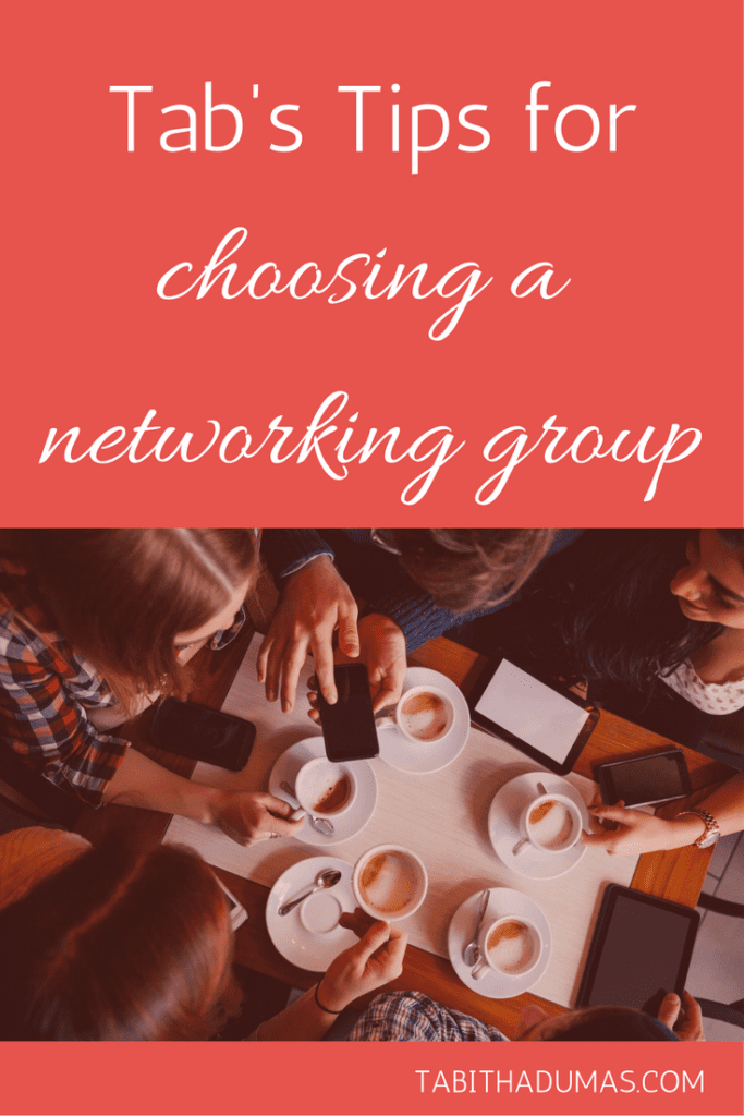 Tab's Tips for choosing a networking group from tabithadumas.com