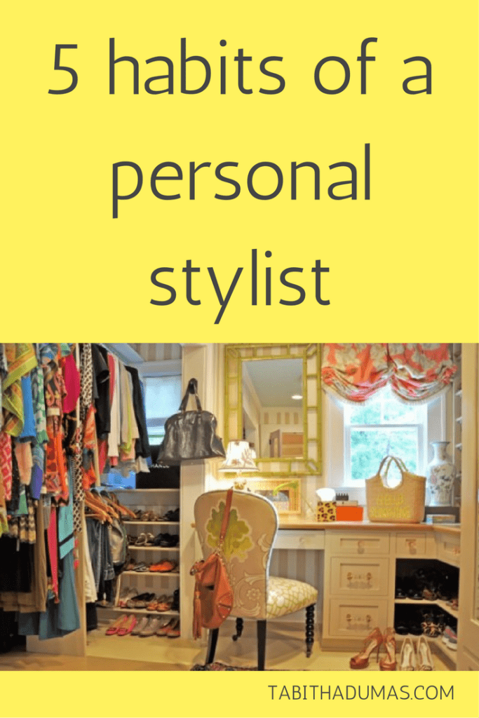 5 habits of a personal stylist by tabithadumas.com