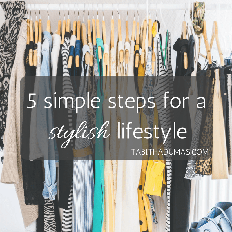 5 simple steps for a stylish lifestyle -tabithadumas.com