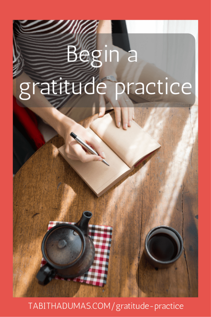 Begin a gratitude practice. From tabithadumas.com