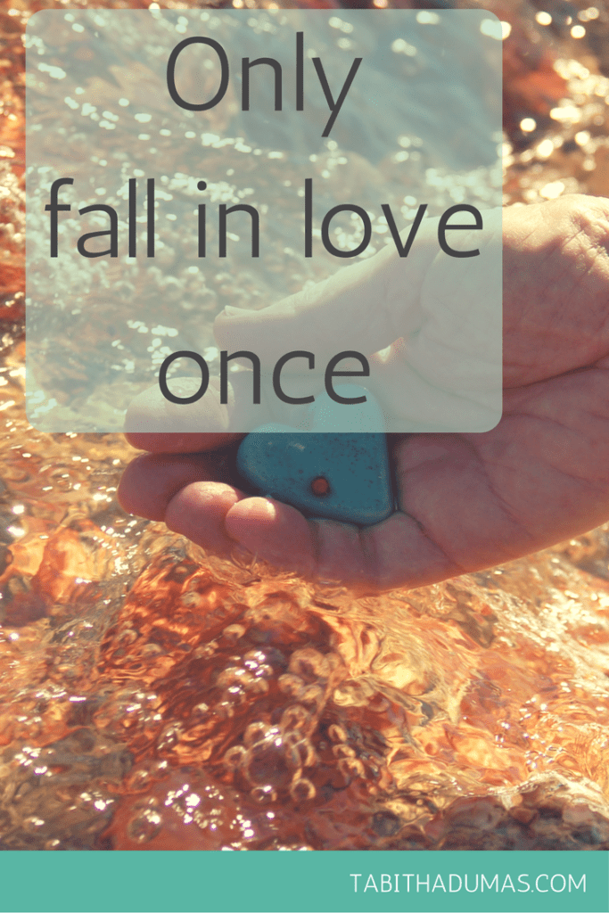 Only fall in love once. -tabithadumas.com