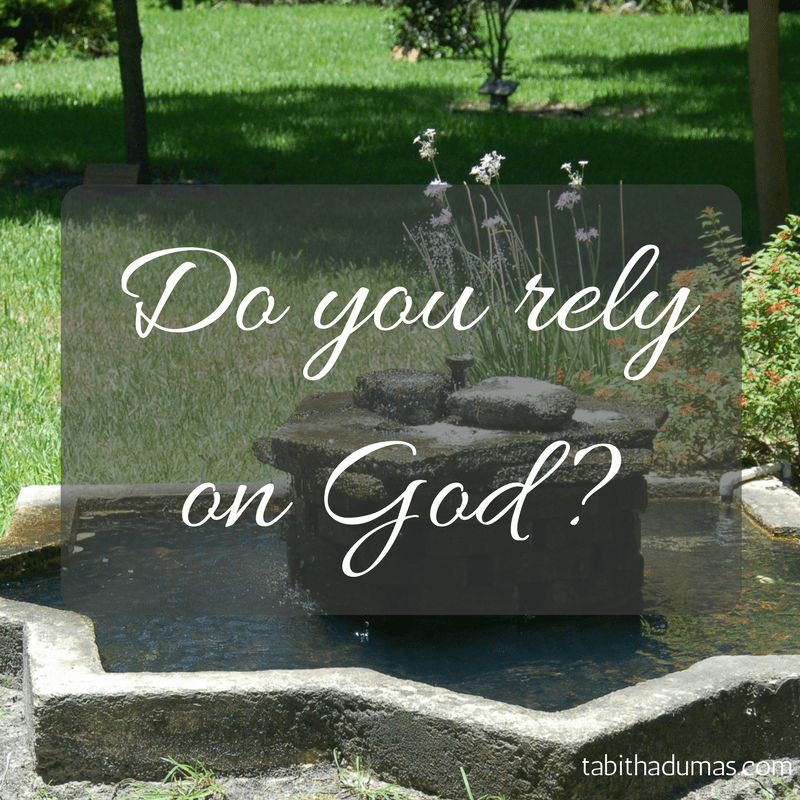 Do you rely on God- -tabithadumas.com