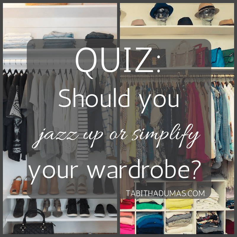 QUIZ! Should you jazz up or simplify your wardrobe- -tabithadumas.com