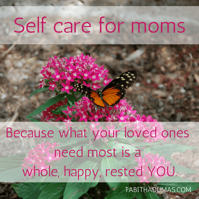 Self care for moms. -tabithadumas.com