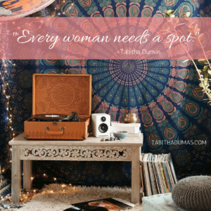 -Every woman needs a spot.- Creating a space of her own. Tabithadumas.com