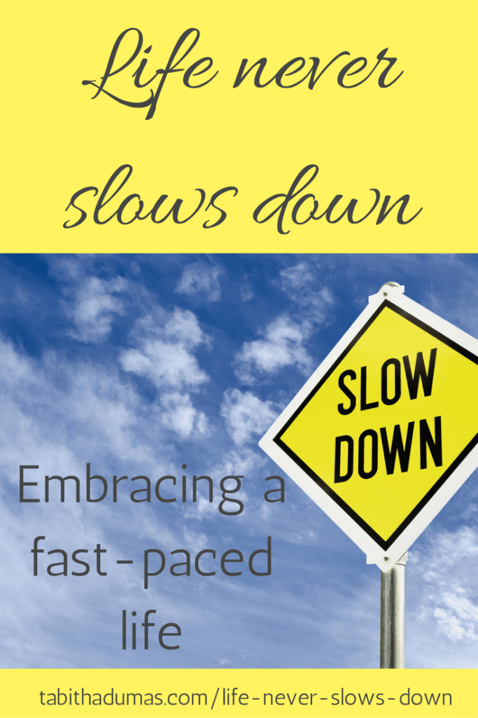 Life never slows down. dealing with the reality of a fast-paced life. -tabithadumas.com