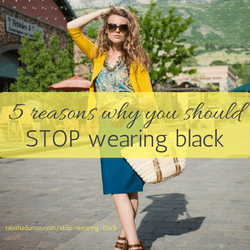 5 reasons why you should stop wearing black! -tabithadumas.com Phoenix image consultant and -get you noticed- expert