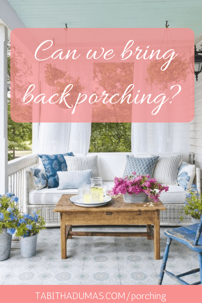 Can we bring back porching- Slow down, pour a drink and sit a spell. -tabithadumas.com